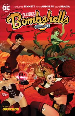 DC Comics - bombshells: Vol. 3, Uprising / written by Marguerite Bennett ; art by Mirka Andolfo