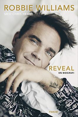 Reveal : en biografi / Robbie Williams ; med Chris Heath ; översättning: Manne Svensson