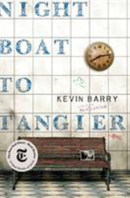 Night boat to Tangier / Kevin Barry.