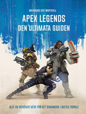 Apex Legends: den ultimata guiden